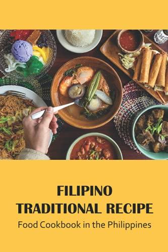 Filipino traditional recipe: Food Cookbook in the Philippines: Cookbook for Filipino Cuisine