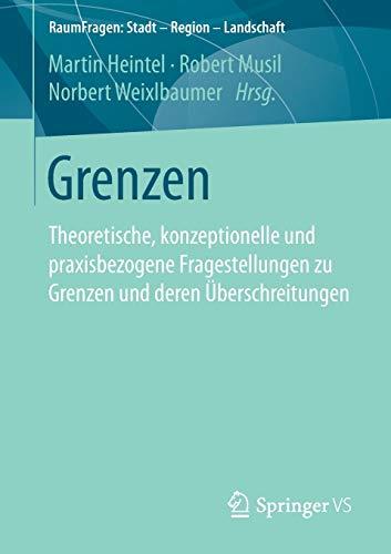 Grenzen: Theoretische, konzeptionelle und praxisbezogene Fragestellungen zu Grenzen und deren Überschreitungen (RaumFragen: Stadt – Region – Landschaft)