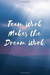 Team Work Makes the Dream Work: Cool Team Building Employee or Volunteer Journal . Great Gift for Appreciation or Motivational Book for Staff.