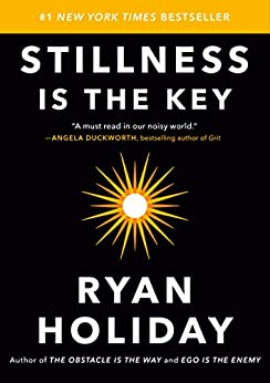 Stillness Is the Key by [Ryan Holiday]