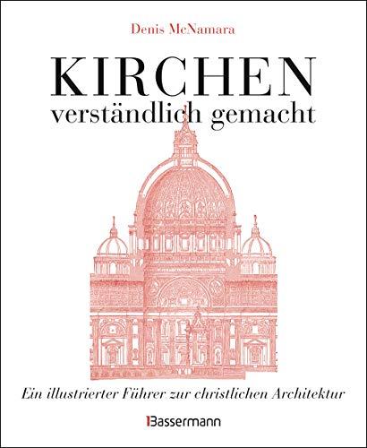 Kirchen - verständlich gemacht. Eine illustrierte und verständliche Baustilkunde zur christlichen...