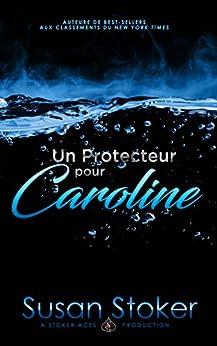 Un Protecteur Pour Caroline (Forces Très Spéciales t. 1) par [Susan Stoker, Angélique Olivia Moreau, Valentin Translation]