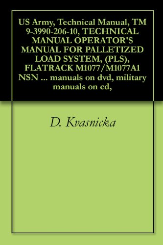 US Army, Technical Manual, TM 9-3990-206-10, TECHNICAL MANUAL OPERATOR'S MANUAL FOR PALLETIZED LOAD SYSTEM, (PLS), FLATRACK M1077/M1077A1 NSN 3990-01-307-7676 ... military manuals on cd, (English Edition)