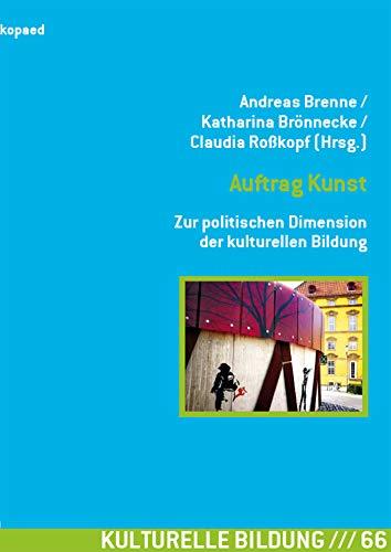Auftrag Kunst. Zur politischen Dimension der kulturellen Bildung: 9. Tagung des Netzwerks Forschung Kulturelle Bildung