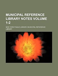 Municipal Reference Library Notes Volume 1-2