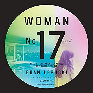 Woman No. 17     A Novel              Written by:                                                                                                                                 Edan Lepucki                               Narrated by:                                                                                                                                 Cassandra Campbell,                                                                                        Phoebe Strole                      Length: 11 hrs and 47 mins     2 ratings     Overall 2.0