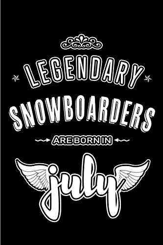 Legendary Snowboarders are born in July: Blank Lined Snowboarder Journal Notebooks Diary as Appreciation, Birthday, Welcome, Farewell, Thank You, ... gifts. ( Alternative to Birthday card )