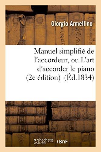 Manuel simplifié de l'accordeur, ou L'art d'accorder le piano (2e édition) (Éd.1834): (2e Édition Revue, Corrigée) (Arts)