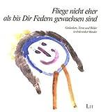 Fliege nicht eher als bis Dir Federn gewachsen sind...: Gedanken, Texte und Bilder krebskranker Kinder (Medizinische Psychologie) - Frido Mann