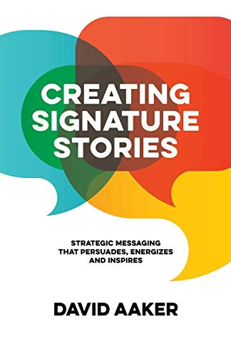 Creating Signature Stories: Strategic Messaging that Energizes, Persuades and Inspires