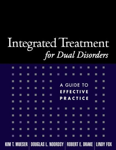 Integrated Treatment for Dual Disorders: A Guide to Effective Practice [Paperback] [2003] (Author) Kim T. Mueser, Douglas L. Noordsy, Robert E. Drake, Lindy Fox