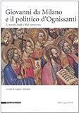 Giovanni da Milano e il polittico d'Ognissanti. Le tavole degli Uffizi restaurate (Amici degli Uffizi)