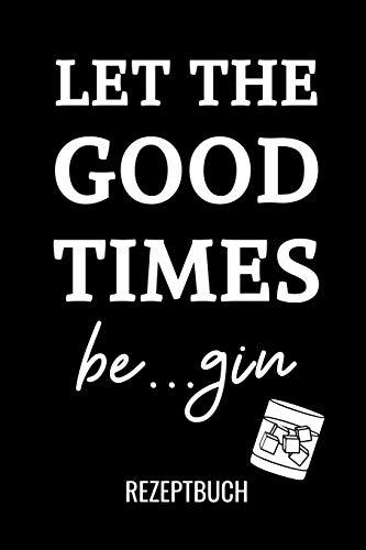 LET THE GOOD TIMES BE...GIN REZEPTBUCH: A4 Notizbuch BLANKO Cocktail Rezeptbuch zum Selberschreiben | Eintragbuch | Schöne Geschenkidee zum Geburtstag | Lieblingsrezepte für Barkeeper