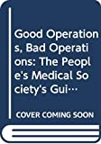 Good Operations, Bad Operations: The People's Medical Society's Guide to Surgery