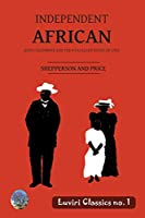 Independent African: John Chilembwe and the Nyasaland Rising of 1915 (Luviri Classics)