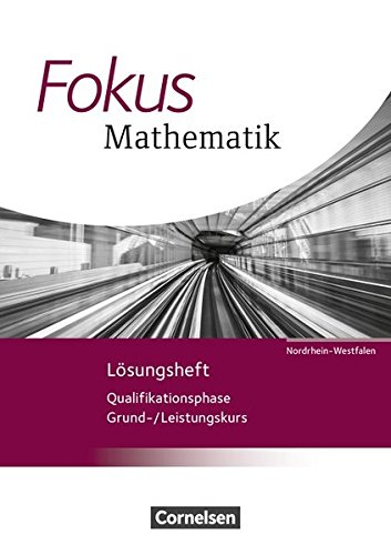 Fokus Mathematik - Gymnasiale Oberstufe - Nordrhein-Westfalen - Neubearbeitung 2014: Qualifikationsphase - Lösungen zum Schülerbuch (Fokus Mathematik ... / Nordrhein-Westfalen - Ausgabe 2014)