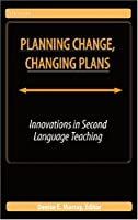 Planning Change, Changing Plans: Innovations in Second Language Teaching