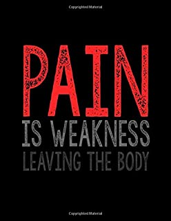 Pain Is Weakness Leaving The Body: Journal & Diary Notebook: 120 Lined Pages 8.5x11 Great for Journaling, Writing, Drawing/Doodling and Note Taking (Novelty Journals)