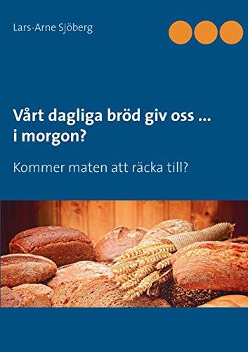Vårt dagliga bröd giv oss ... i morgon?: Kommer maten att räcka till?