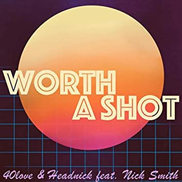 Worth a Shot (feat. Nick Smith)