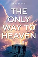 The Only Way to Heaven