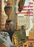 Un Age D'or des Arts Decoratifs - 1814-1848 - Catalogue Exposition Galeries Nationales du Grand Palais - Paris - 1991