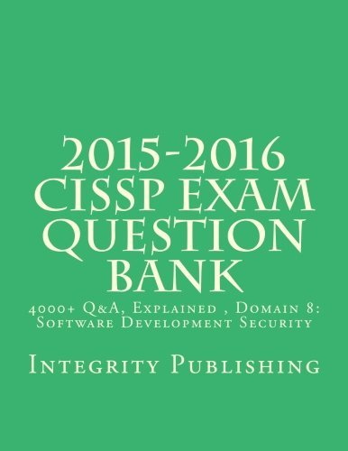 2015-2016 CISSP Exam Questions Bank: 4000+ Q&A, Explained 5 of 5 (Exam Bank 5 of 5) (Volume 5) by Integrity Publising (2015-04-14)
