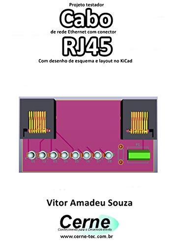 Projeto testador Cabo de rede Ethernet com conector RJ45 Com desenho de esquema e layout no KiCad