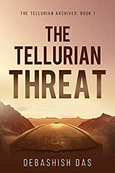 The Tellurian Threat: A Post-Apocalyptic Science Fiction Thriller (The Tellurian Archives Book 1) by [Debashish Das]
