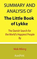 Summary and Analysis of The Little Book of Lykke: The Danish Search for the World's Happiest People By Meik Wiking