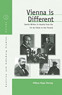 Vienna Is Different: Jewish Writers in Austria from the Fin-de-Siècle to the Present (Austrian and Habsburg Studies Book 12)