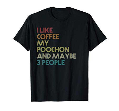 Poochon Dog Owner Coffee Lovers Quote Gift Vintage Retro T-Shirt