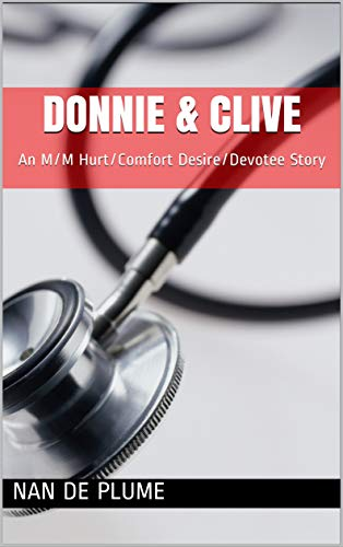 Donnie & Clive: An M/M Hurt/Comfort Desire/Devotee Story (English Edition)
