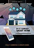 Do It Yourself Smart Home: 6 progetti di domotica con circuito e codice