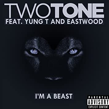 I'm A Beast (feat. Yung T & Eastwood) - Single