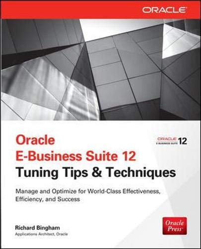 Oracle E-Business Suite 12 Tuning Tips & Techniques: Manage & Optimize for World-Class Effectiveness, Efficiency, and Success (Public ... Effectiveness, Efficiency, and Success