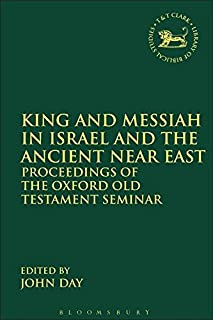 King and Messiah in Israel and the Ancient Near East: Proceedings of the Oxford Old Testament Seminar (The Library of Hebrew Bible/Old Testament Studies)