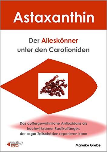 Astaxanthin - der Alleskönner unter den Carotioniden: Das außergewöhnliche Antioxidans als hochwirksamer Radikalfänger kann sogar Zellschäden reparieren