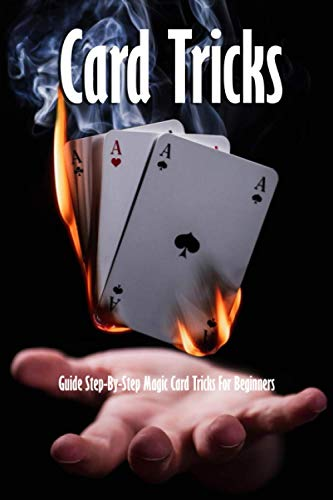 Card Tricks: Guide Step-By-Step Magic Card Tricks For Beginners: Magic Tricks Book