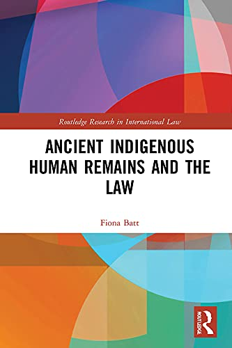 Ancient Indigenous Human Remains and the Law (Routledge Research in International Law) (English Edition)