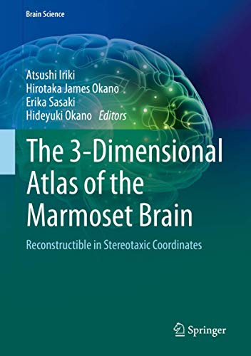 The 3-Dimensional Atlas of the Marmoset Brain: Reconstructible in Stereotaxic Coordinates (Brain Science)の詳細を見る
