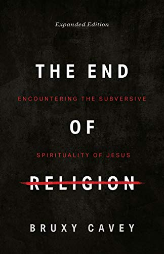 Compare Textbook Prices for End of Religion Revised, Expanded Edition ISBN 9781513805498 by Bruxy Cavey