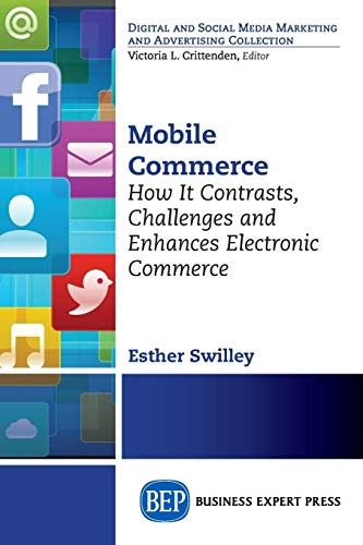 Compare Textbook Prices for Mobile Commerce: How It Contrasts, Challenges, and Enhances Electronic Commerce  ISBN 9781606498446 by Esther Swilley