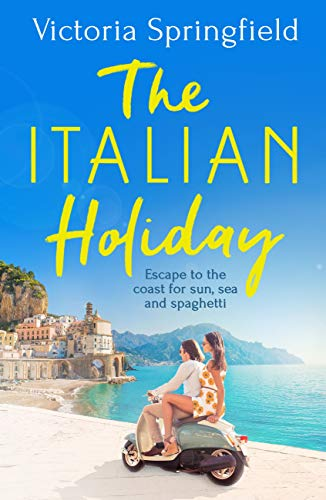 The Italian Holiday: The perfect holiday escape to Italy for sun, sea and spaghetti in 2021! (English Edition)