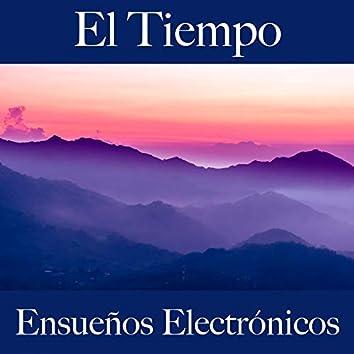 El Tiempo: Ensueños Electrónicos - La Mejor Música Para Descansarse