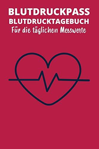Blutdruckpass Blutdrucktagebuch Für die täglichen Messwerte: A5 I B5 I 120 Seiten I Organizer I Softcover I Übersichtlich gestaltet und Platz für 2 ... natürlich und behalten Sie die Übersicht.