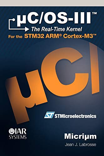 Compare Textbook Prices for uC/OS-III, The Real-Time Kernel, or a High Performance, Scalable, ROMable, Preemptive, Multitasking Kernel for Microprocessors, Microcontrollers & DSPs Board NOT Included  ISBN 9780982337530 by Jean J Labrosse