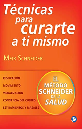 Técnicas para curarte a ti mismo. El método Schneider de la salud: El Metodo Schneider de la Salud (el libro muere cuando lo fotocopian)