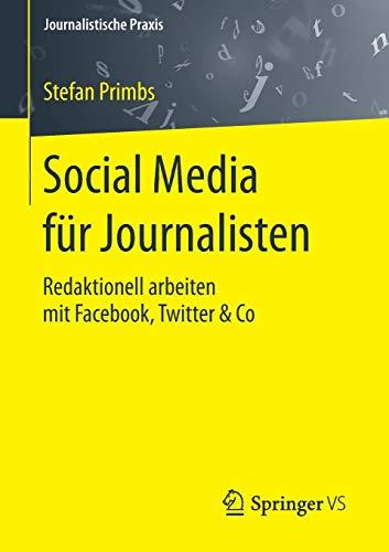 Social Media für Journalisten: Redaktionell arbeiten mit Facebook, Twitter & Co (Journalistische Praxis)