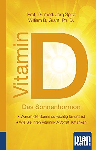 Vitamin D - Das Sonnenhormon. Kompakt-Ratgeber: - Warum die Sonne so wichtig für uns ist - Wie Sie Ihren Vitamin-D-Vorrat auftanken